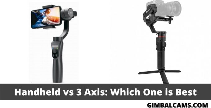 Handheld vs 3 Axis Gimbal: Which One Will Suit You Best?